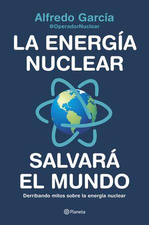 LA ENERGIA NUCLEAR SALVARA EL PLANETA
