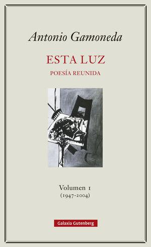 ESTA LUZ POESÍA REUNIDA VOLUMEN-1 (1907-2004)