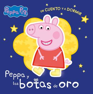 LAS BOTAS DE ORO (PEPPA PIG. UN CUENTO Y A DORMIR)