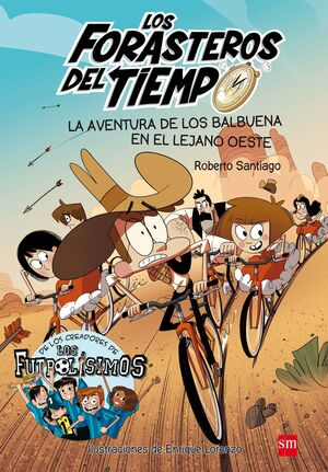 LOS FORASTEROS DEL TIEMPO 1: LA AVENTURA DE LOS BALBUENA EN EL LEJANO OESTE