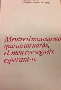 MENTRE EL MEU CAP SAP QUE NO TORNARAS EL MEU COR SEGUEIX
