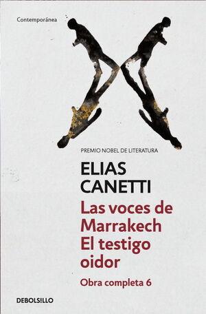 LAS VOCES DE MARRAKECH  EL TESTIGO OIDOR (OBRA COMPLETA CANETTI 6)